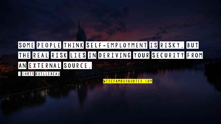 Deriving Quotes By Chris Guillebeau: Some people think self-employment is risky, but the