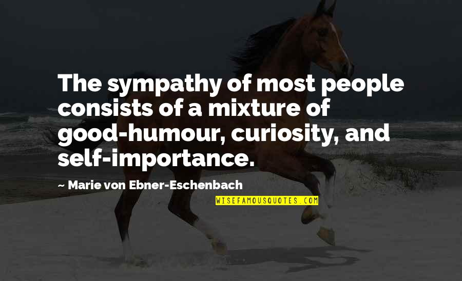 Deriving Quotes By Marie Von Ebner-Eschenbach: The sympathy of most people consists of a