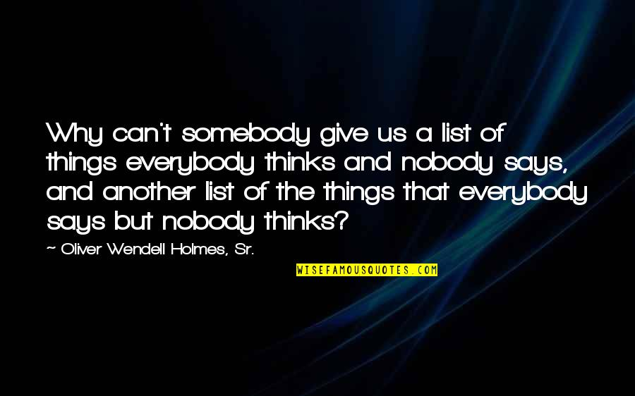 Deriving Quotes By Oliver Wendell Holmes, Sr.: Why can't somebody give us a list of