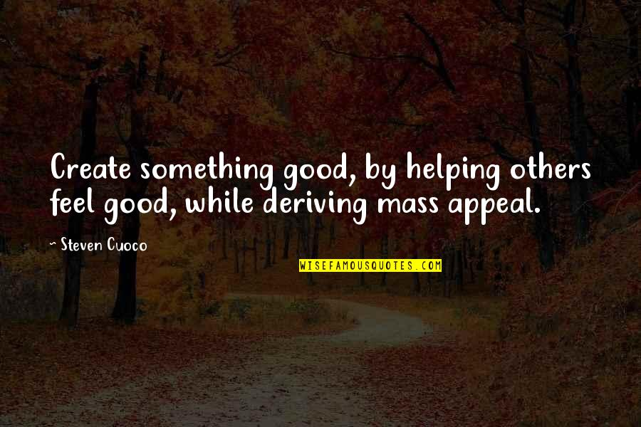Deriving Quotes By Steven Cuoco: Create something good, by helping others feel good,