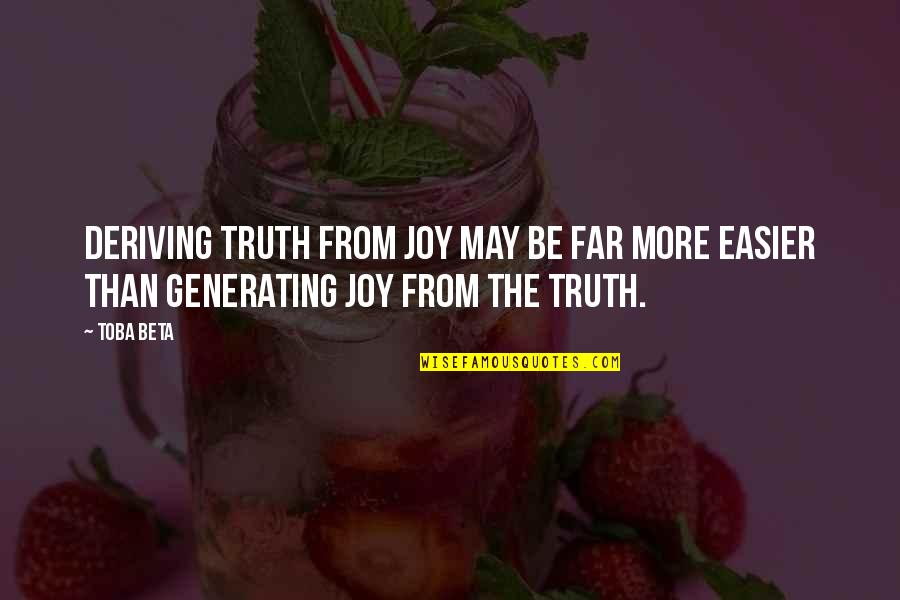 Deriving Quotes By Toba Beta: Deriving truth from joy may be far more