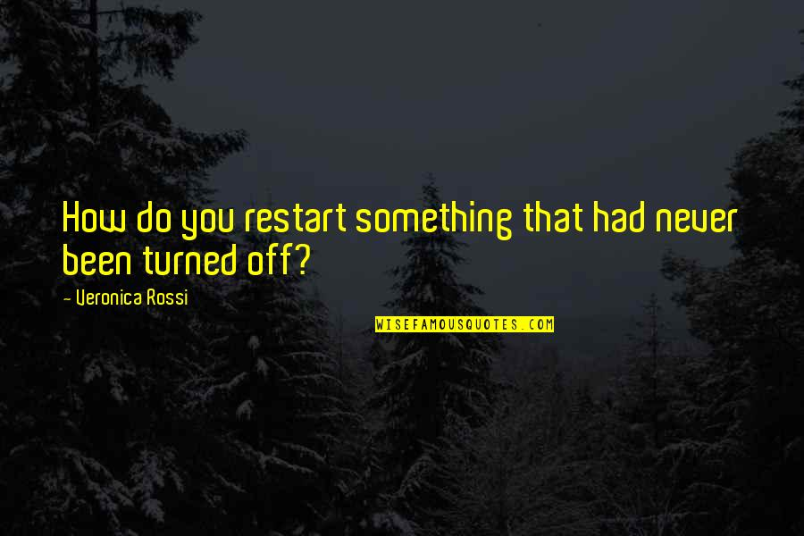 Deriving Quotes By Veronica Rossi: How do you restart something that had never