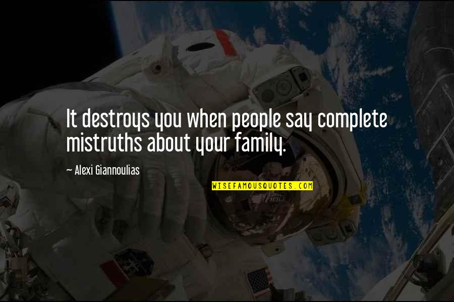 Derka Derka Quotes By Alexi Giannoulias: It destroys you when people say complete mistruths