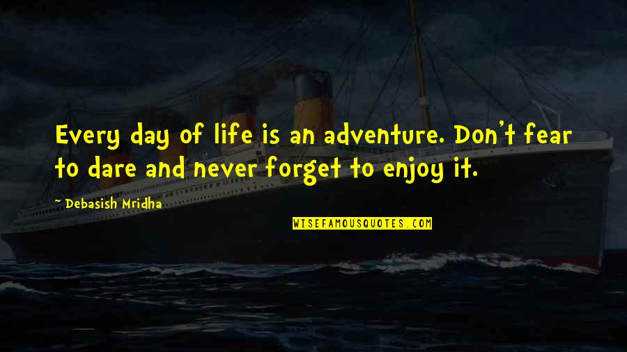 Derka Derka Quotes By Debasish Mridha: Every day of life is an adventure. Don't