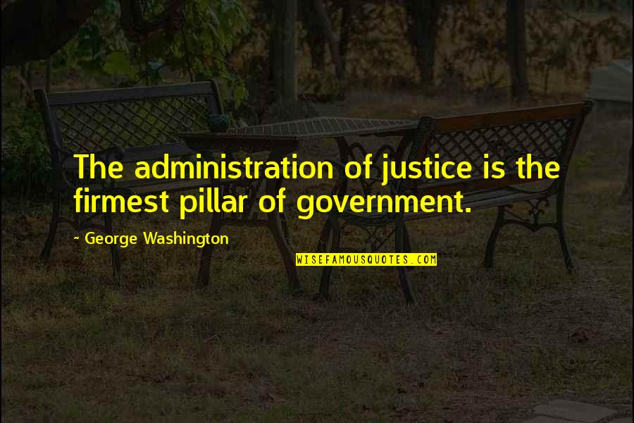 Derka Derka Quotes By George Washington: The administration of justice is the firmest pillar