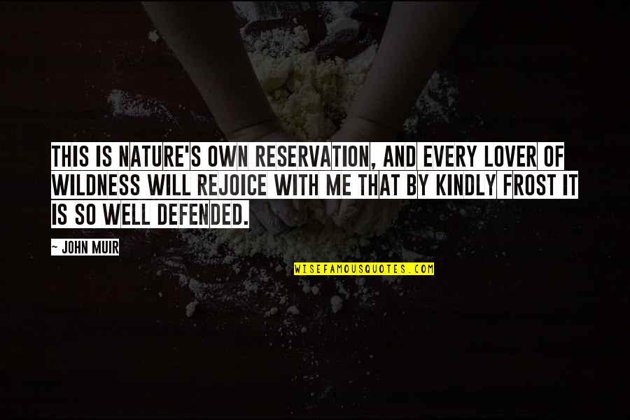 Derka Derka Quotes By John Muir: This is Nature's own reservation, and every lover