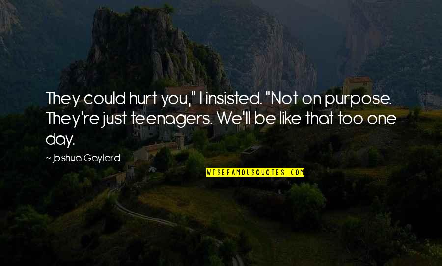 """Derka Derka Quotes By Joshua Gaylord: They could hurt you,"""" I insisted. """"Not on"""