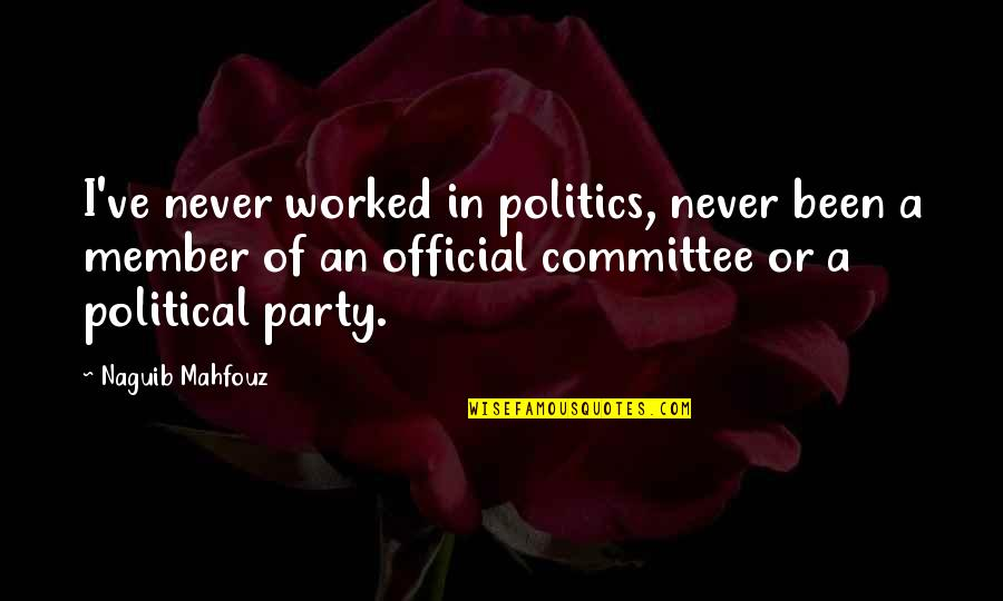 Derka Derka Quotes By Naguib Mahfouz: I've never worked in politics, never been a