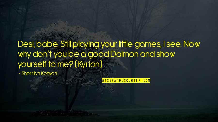 Derka Derka Quotes By Sherrilyn Kenyon: Desi, babe. Still playing your little games, I