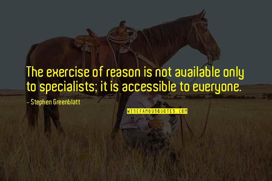 Derka Derka Quotes By Stephen Greenblatt: The exercise of reason is not available only