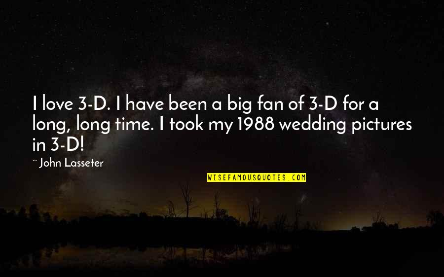 Dermot Desmond Quotes By John Lasseter: I love 3-D. I have been a big