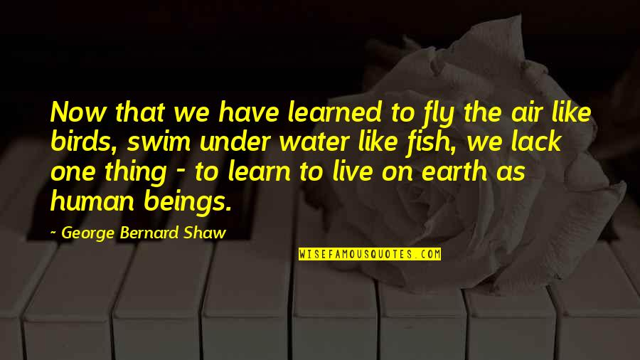 Derrick Coleman Seahawks Quotes By George Bernard Shaw: Now that we have learned to fly the