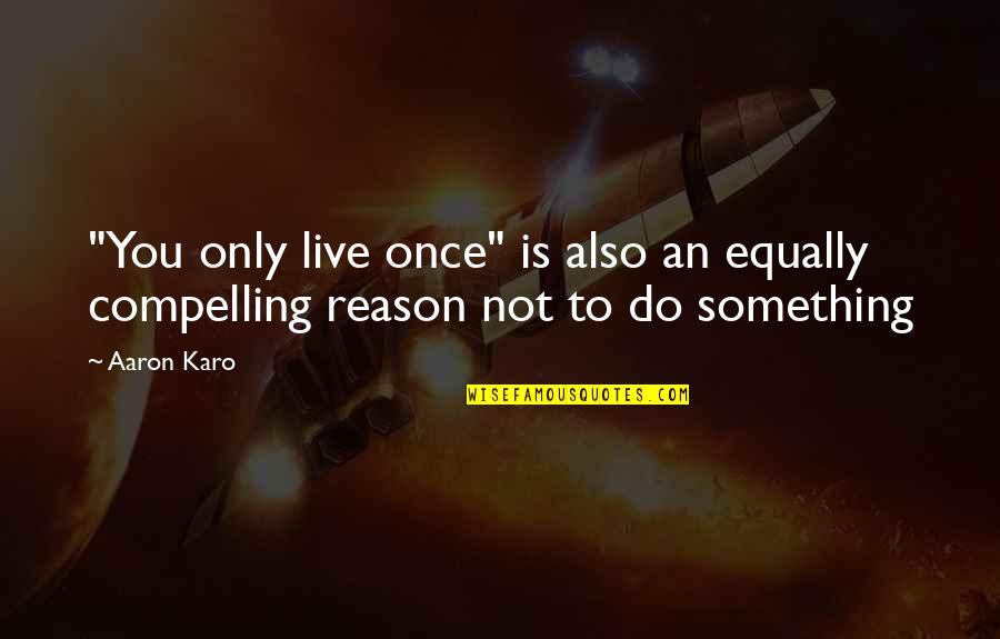 """Derrick Dunne Quotes By Aaron Karo: """"You only live once"""" is also an equally"""