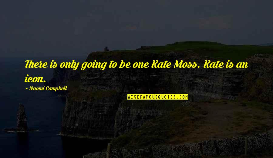 Derrick Dunne Quotes By Naomi Campbell: There is only going to be one Kate
