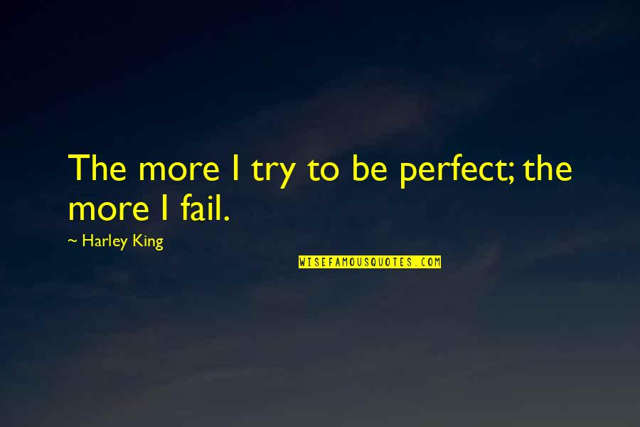 Desailly Quotes By Harley King: The more I try to be perfect; the