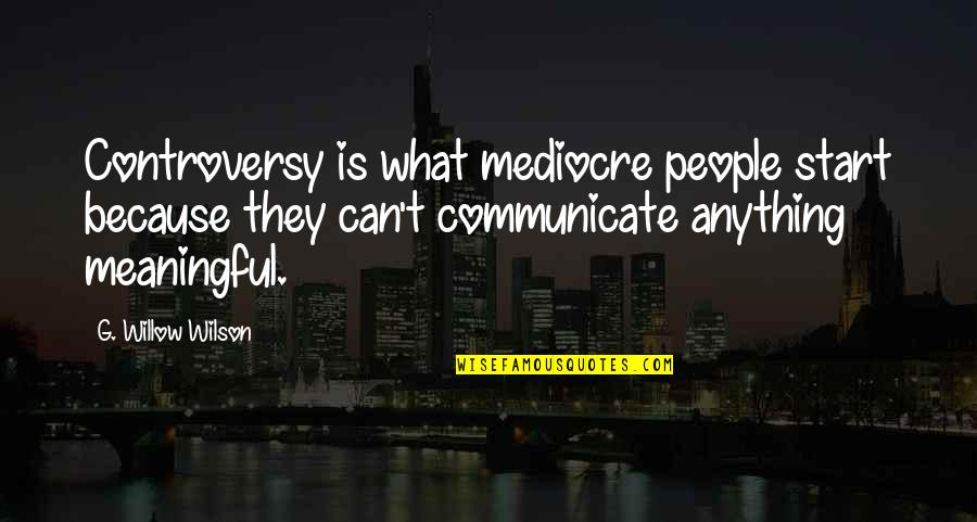 Descendants Band Quotes By G. Willow Wilson: Controversy is what mediocre people start because they