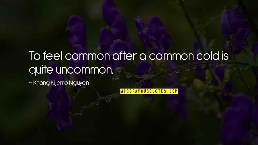 Descendants Band Quotes By Khang Kijarro Nguyen: To feel common after a common cold is