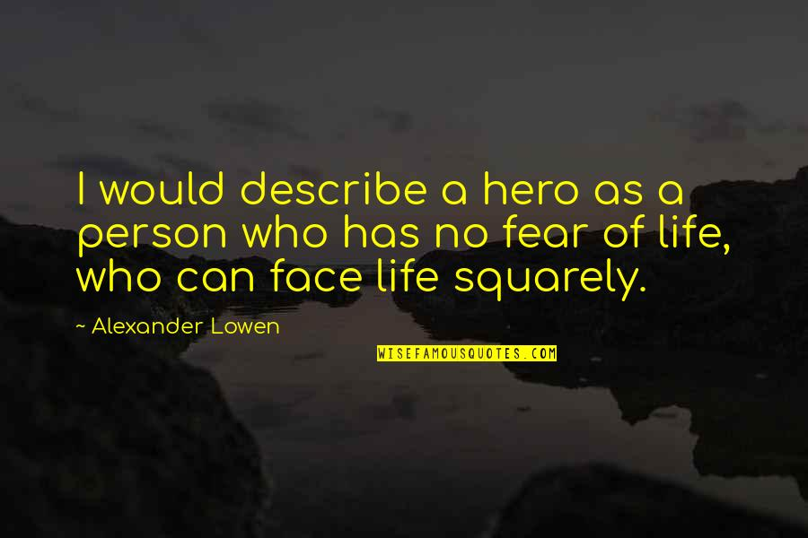 Describe Who You Are Quotes By Alexander Lowen: I would describe a hero as a person