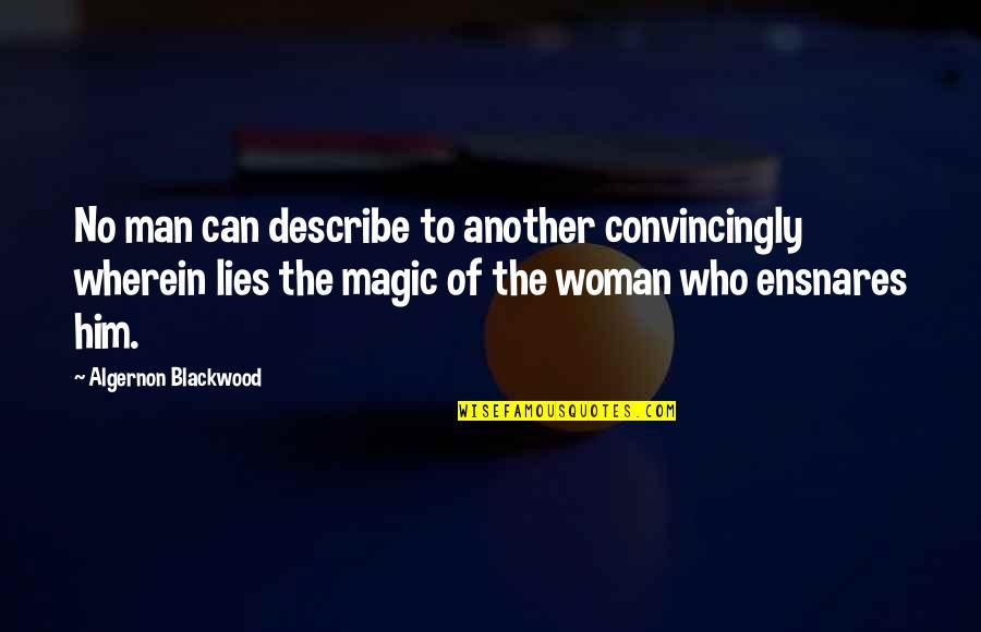 Describe Who You Are Quotes By Algernon Blackwood: No man can describe to another convincingly wherein