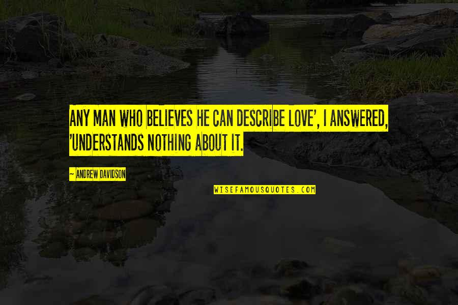 Describe Who You Are Quotes By Andrew Davidson: Any man who believes he can describe love',