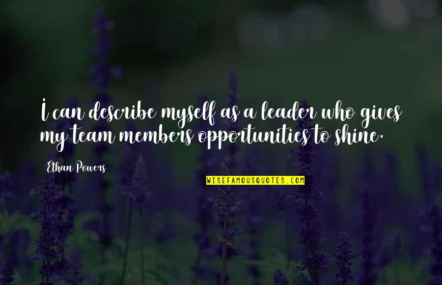 Describe Who You Are Quotes By Ethan Powers: I can describe myself as a leader who