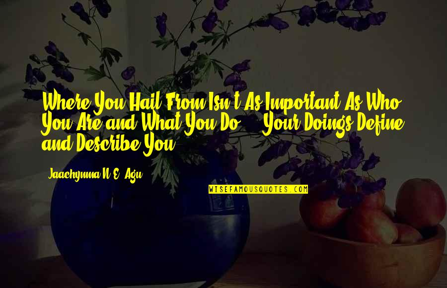Describe Who You Are Quotes By Jaachynma N.E. Agu: Where You Hail From Isn't As Important As