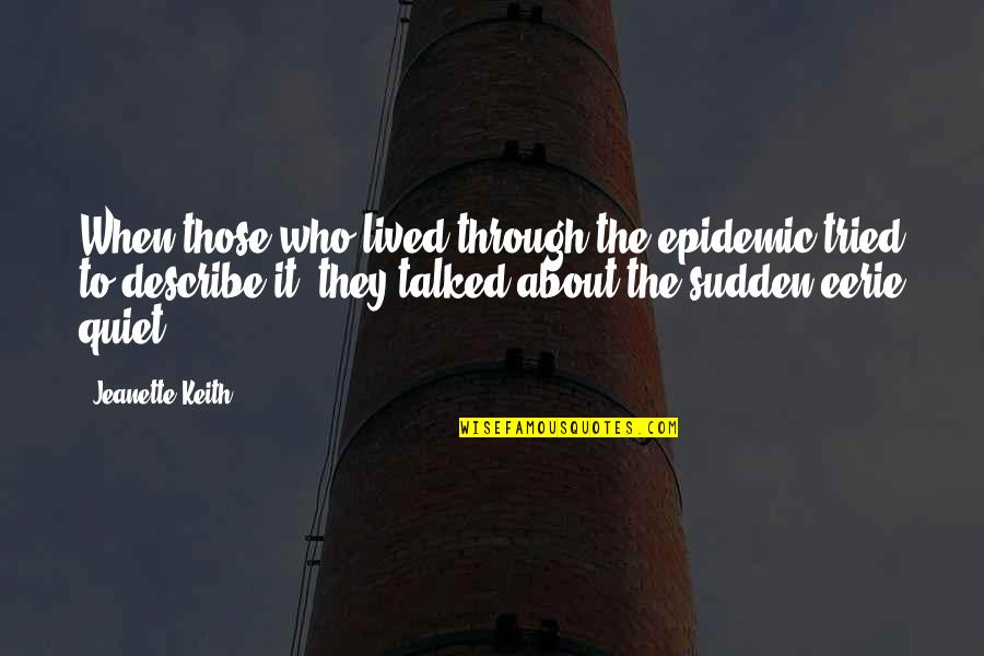 Describe Who You Are Quotes By Jeanette Keith: When those who lived through the epidemic tried