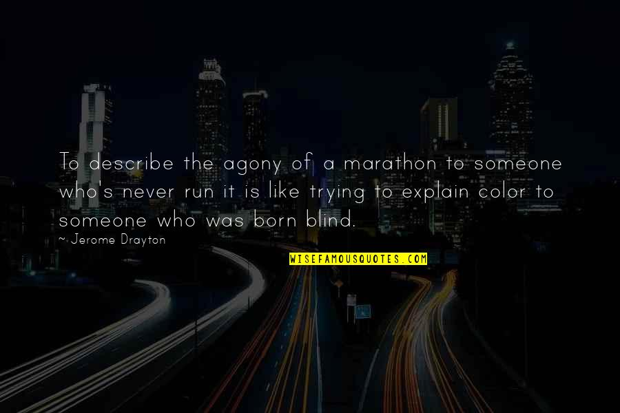 Describe Who You Are Quotes By Jerome Drayton: To describe the agony of a marathon to