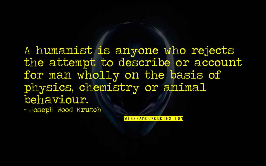 Describe Who You Are Quotes By Joseph Wood Krutch: A humanist is anyone who rejects the attempt