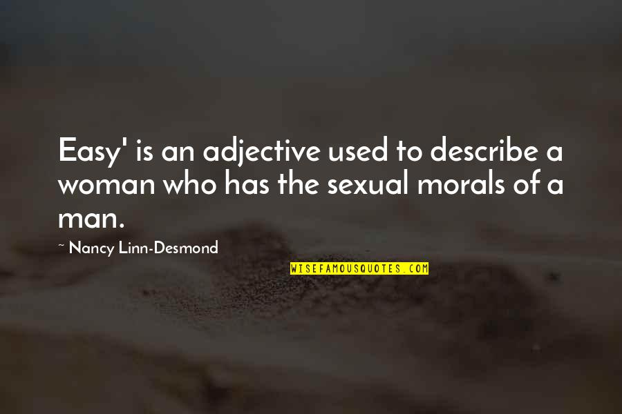 Describe Who You Are Quotes By Nancy Linn-Desmond: Easy' is an adjective used to describe a