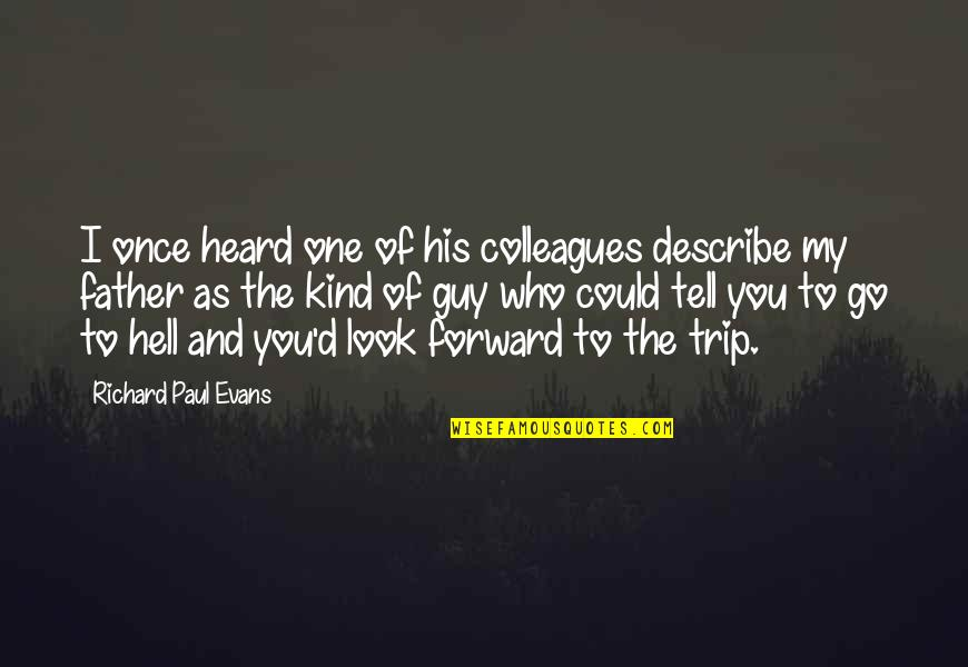 Describe Who You Are Quotes By Richard Paul Evans: I once heard one of his colleagues describe