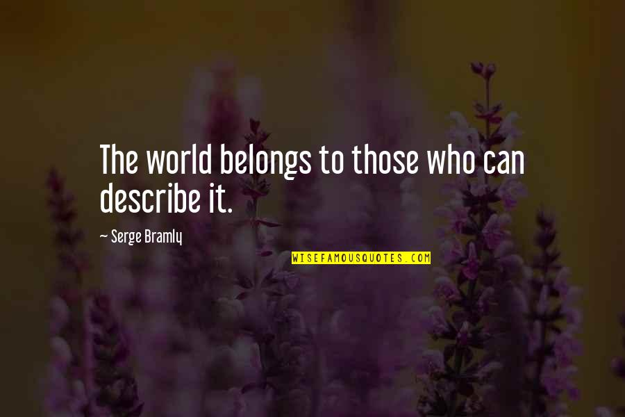 Describe Who You Are Quotes By Serge Bramly: The world belongs to those who can describe