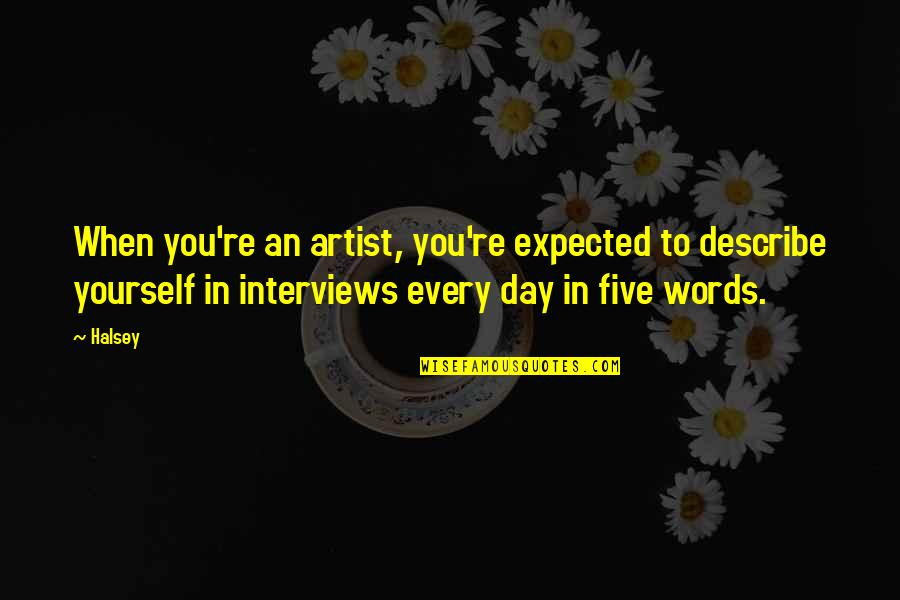 Describe Yourself Quotes By Halsey: When you're an artist, you're expected to describe