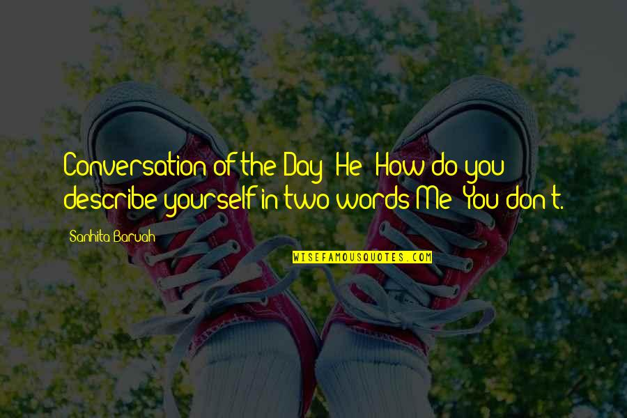 Describe Yourself Quotes By Sanhita Baruah: Conversation of the Day -He: How do you