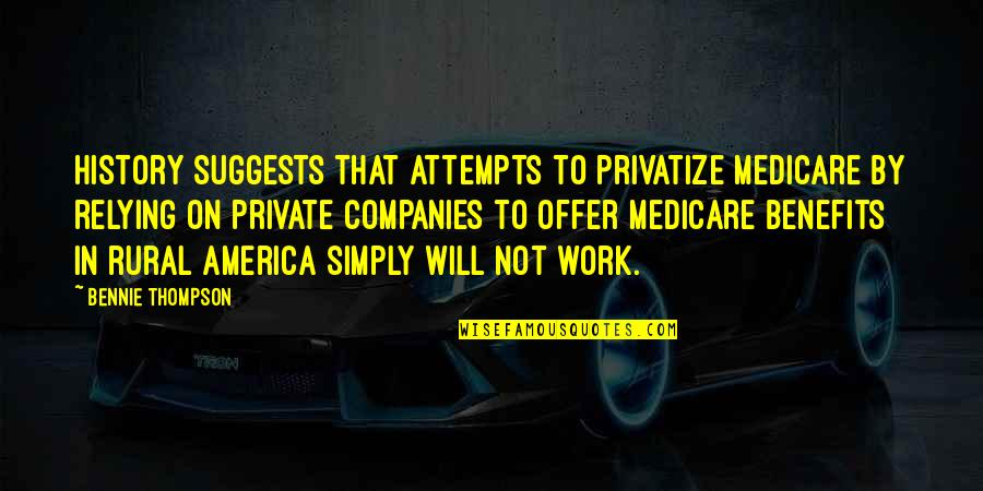 Descriptiveness Quotes By Bennie Thompson: History suggests that attempts to privatize Medicare by