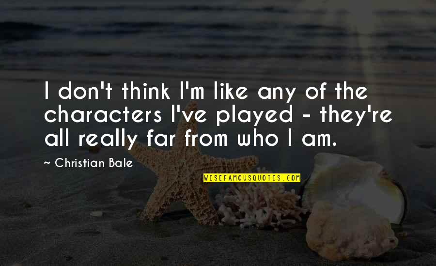 Descriptiveness Quotes By Christian Bale: I don't think I'm like any of the