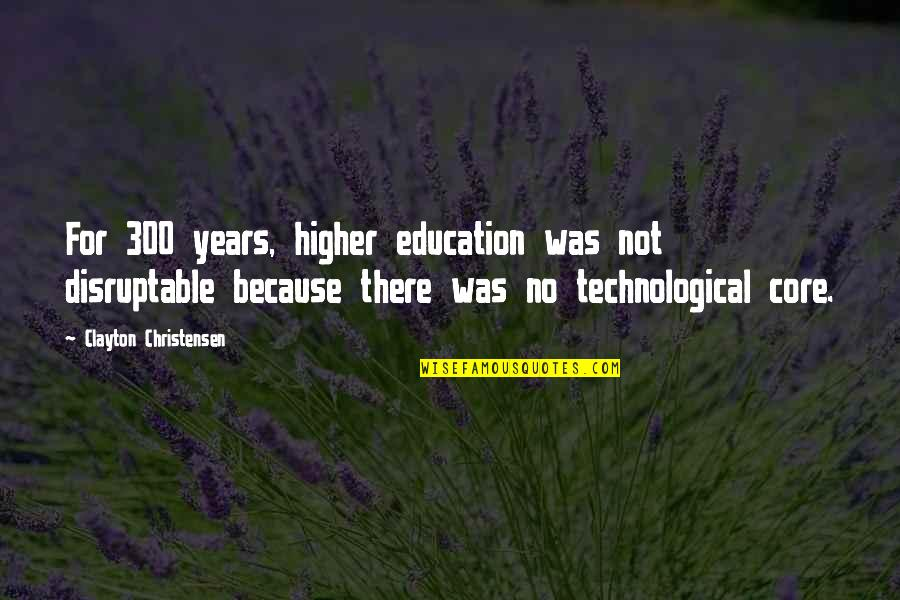 Descriptiveness Quotes By Clayton Christensen: For 300 years, higher education was not disruptable