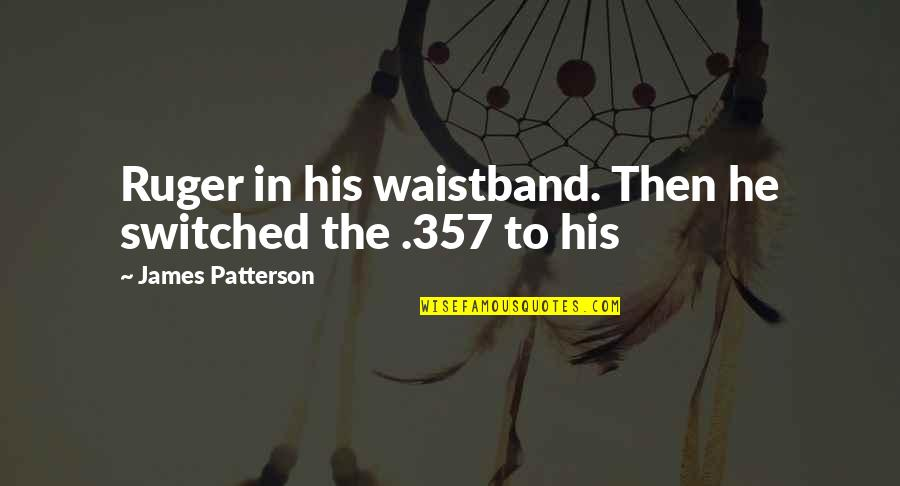 Descriptiveness Quotes By James Patterson: Ruger in his waistband. Then he switched the
