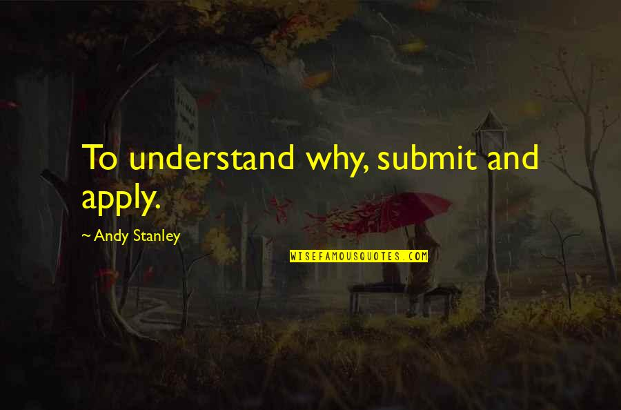 Desert Night Sky Quotes By Andy Stanley: To understand why, submit and apply.