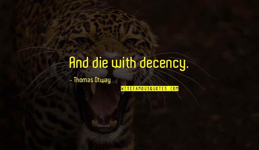 Desert Night Sky Quotes By Thomas Otway: And die with decency.