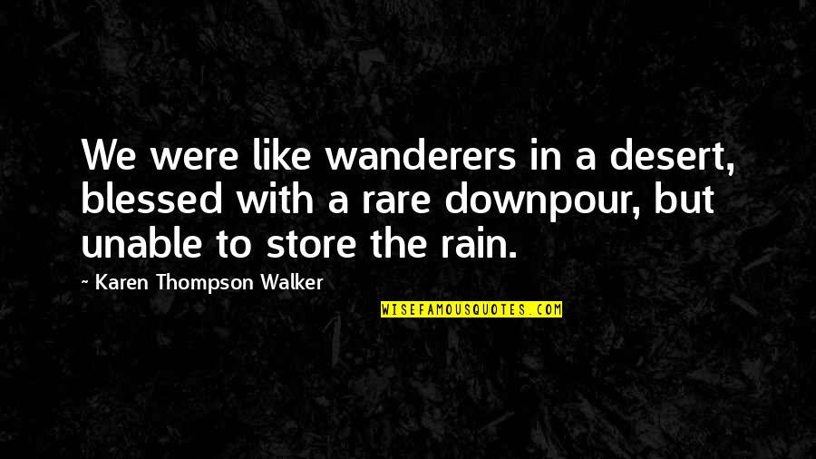 Desert Rain Quotes By Karen Thompson Walker: We were like wanderers in a desert, blessed