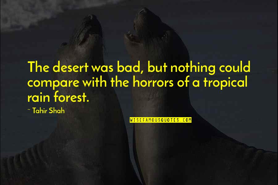Desert Rain Quotes By Tahir Shah: The desert was bad, but nothing could compare