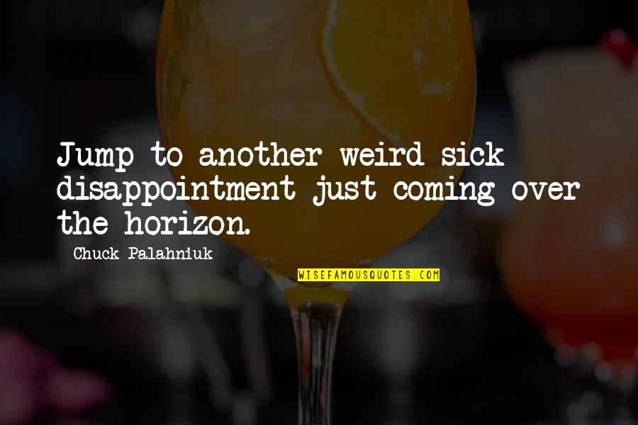 Deserve Better Man Quotes By Chuck Palahniuk: Jump to another weird sick disappointment just coming