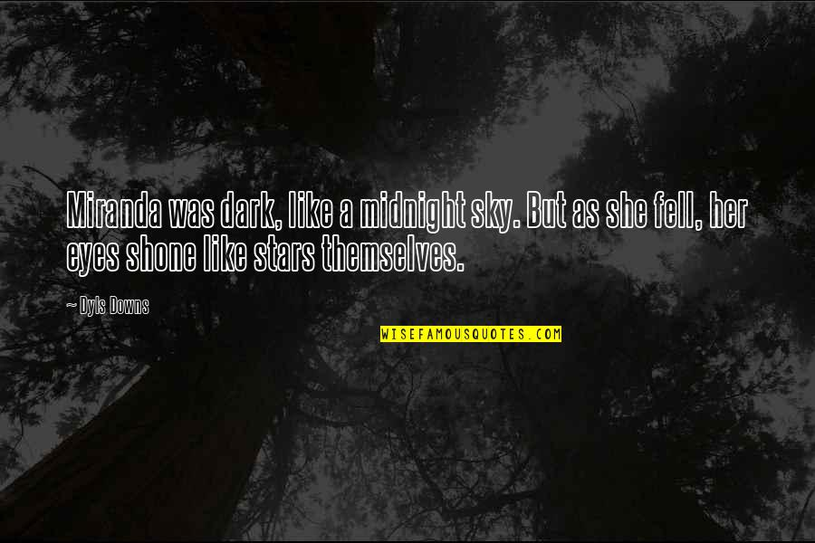 Deserve Better Man Quotes By Dyls Downs: Miranda was dark, like a midnight sky. But