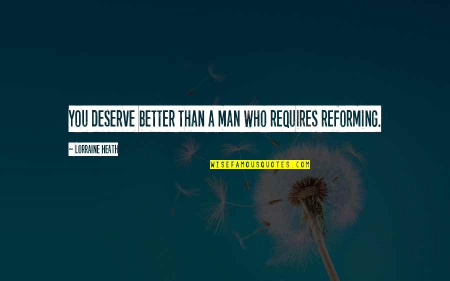 Deserve Better Man Quotes By Lorraine Heath: You deserve better than a man who requires