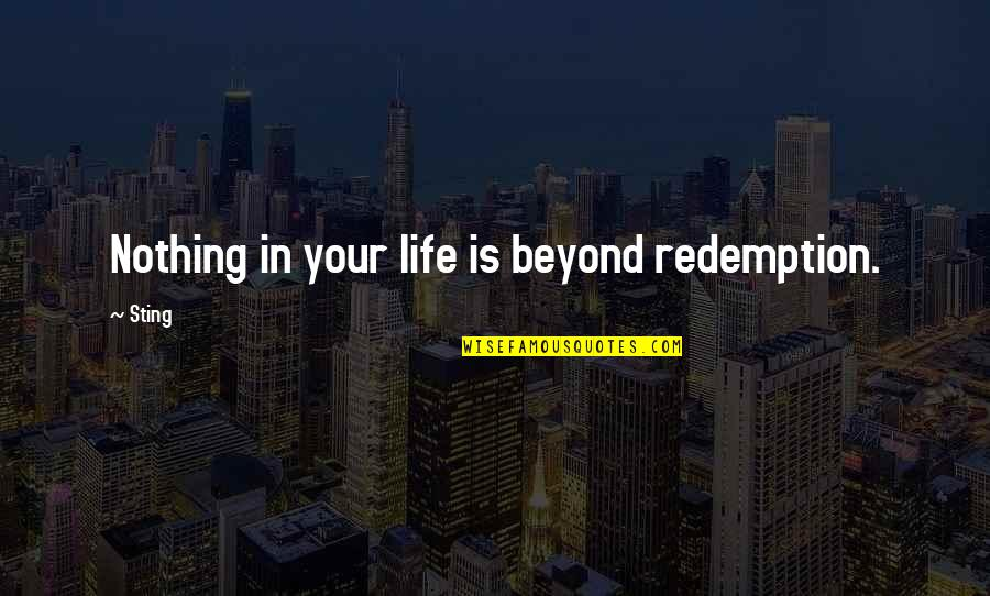 Deserve Better Man Quotes By Sting: Nothing in your life is beyond redemption.