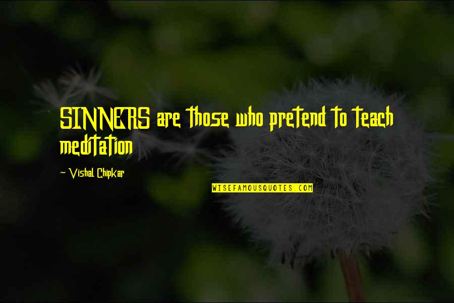 Deserve Better Man Quotes By Vishal Chipkar: SINNERS are those who pretend to teach meditation
