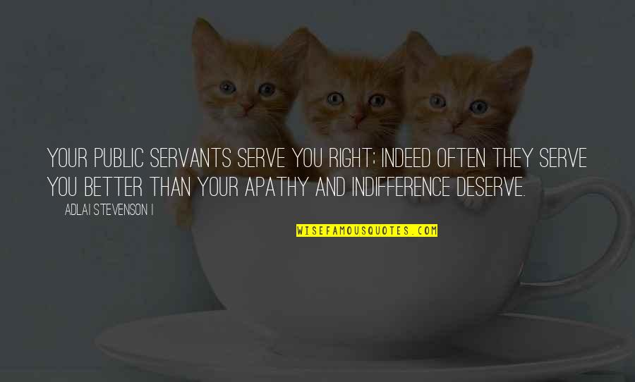 Deserve Better Quotes By Adlai Stevenson I: Your public servants serve you right; indeed often