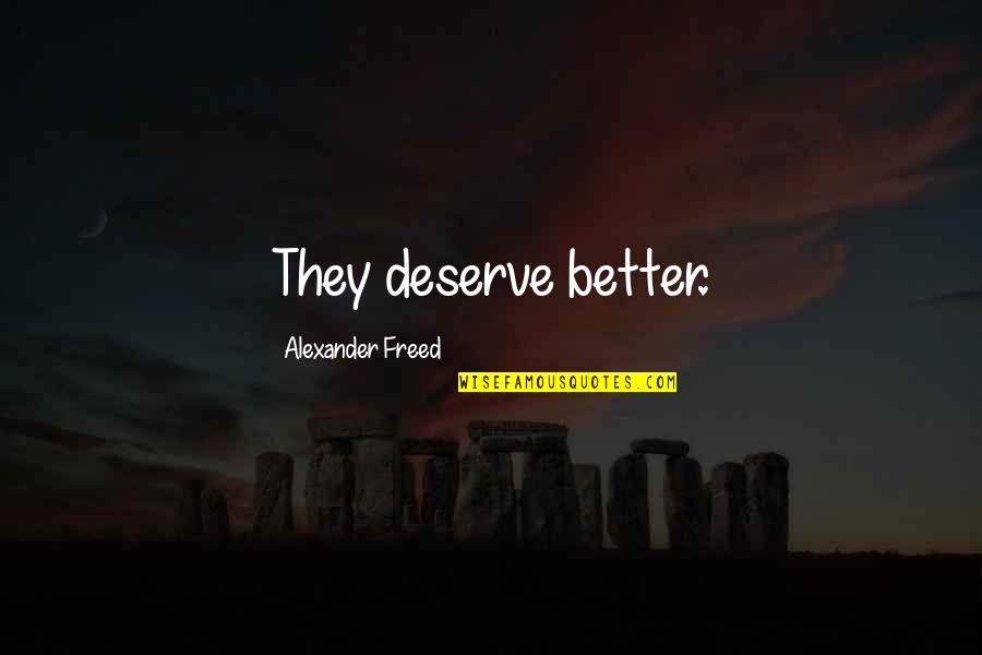 Deserve Better Quotes By Alexander Freed: They deserve better.