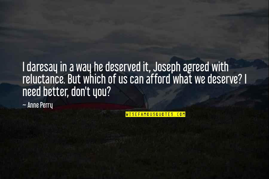 Deserve Better Quotes By Anne Perry: I daresay in a way he deserved it,